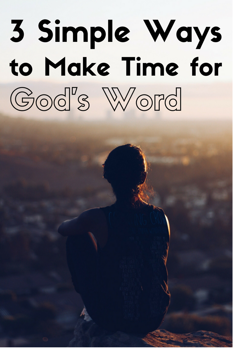 3 simple ways to make time for God's word